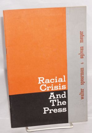 Racial crisis and the press. Walter Spearman, Sylvan Meyer