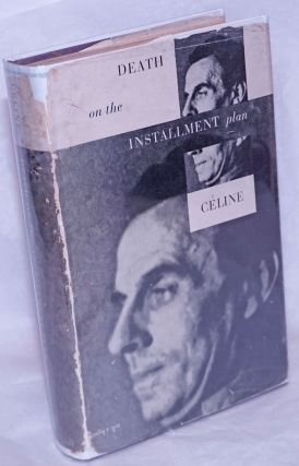 Death on the Installment Plan. Louis Ferdinand Céline, John H. P. Marks, Milton Hindus,...