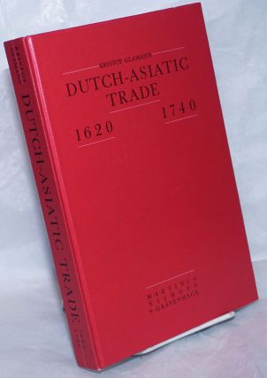 Dutch-Asiatic Trade, 1620-1740 [reissue, with additional material]. Kristof Glamann
