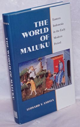 The World of Maluku. Eastern Indonesia in the Early Modern Period. Leonard Y. Andaya