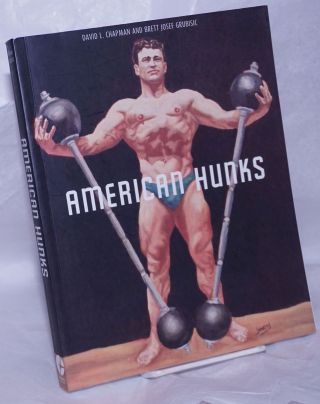 American Hunks: the muscular male body in popular culture 1860-1970. David L. Chapman, Brett...