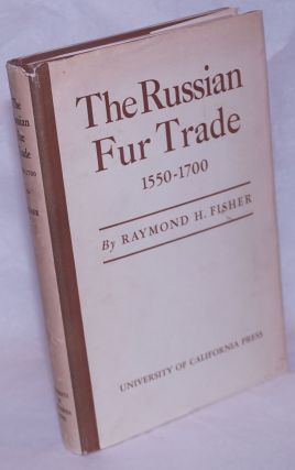The Russian Fur Trade 1550-1700. Raymond H. Fisher