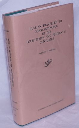 Russian Travelers to Constantinople in the Fourteenth and Fifteenth Centuries. George P. Majeska
