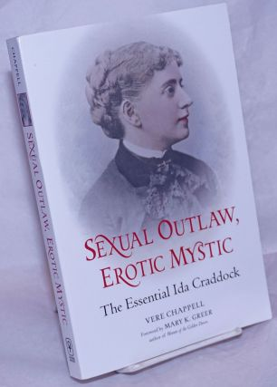Sexual Outlaw, Erotic Mystic: the essential Ida Craddock. Ida Craddock, Vere Chappell, Mary K....