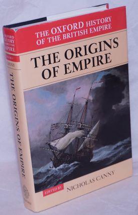 Volume I - The Origins of Empire; British Overseas Enterprise to the Close of the Seventeenth...