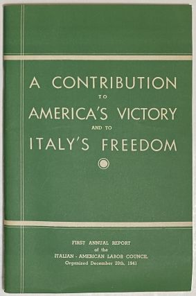 A contribution to America's victory and to Italy's freedom. First Annual Report of the...