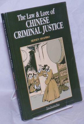 The Law & Lore of Chinese Criminal Justice. Sidney Shapiro