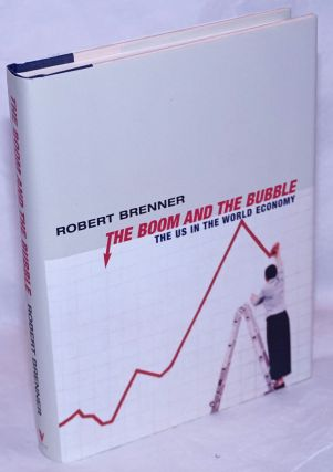 The Boom and the Bubble: the US in the world economy. Robert Brenner