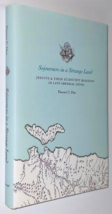 Sojourners in a strange land: Jesuits and their scientific missions in late imperial China