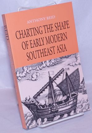 Charting the Shape of Early Modern Southeast Asia. Anthony Reid