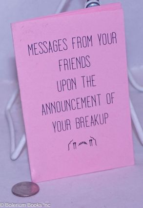 Messages From Your Friends Upon the Announcement of Your Breakup. Amy Burek