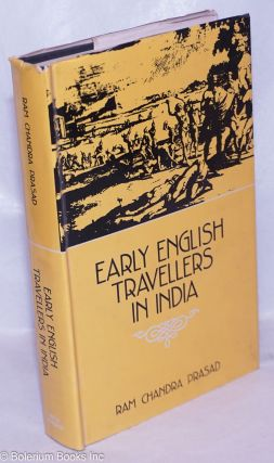 Early English Travellers in India; A Study in the Travel Literature of the Elizabethan and...