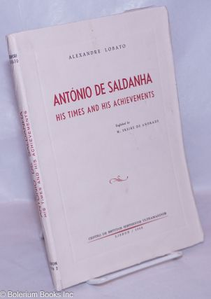 Antonio de Saldanha, His Times and His Achievements. Englished by M. Freire de Andrade. Alexandre...