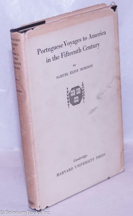 Portuguese Voyages to America in the Fifteenth Century. Samuel Eliot Morison