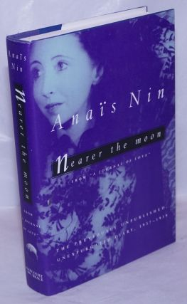 Nearer the Moon: from A Journal of Love the unexpurgated diary of Anaïs Nin 1937-1939....