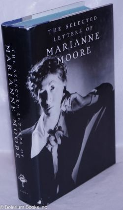 The Selected Letters of Marianne Moore. Marianne Moore, Celeste Goodridge Bonnie Costello,...