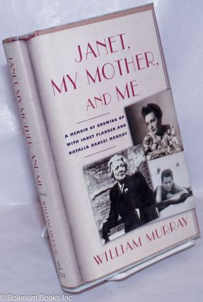 Janet, My Mother, and Me: a memoir of growing up with Janet Flanner & Natalia Danesi Murray....