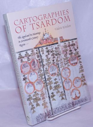 Cartographies of Tsardom: The Land and its Meanings in Seventeenth-Century Russia. Valerie Kivelson