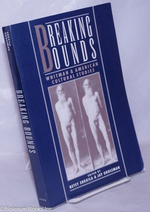 Breaking Bounds: Whitman and American cultural studies. Walt Whitman, Betsy Erkkila, Jay...