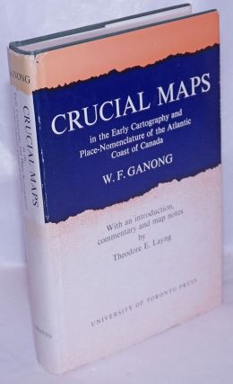 Crucial Maps in the Early Cartography and Place-Nomenclature of the Atlantic Coast of Canada. W....