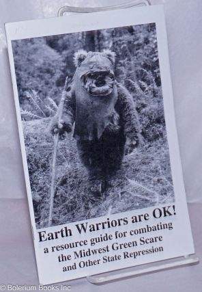Earth Warriors are OK! a resource guide for combatting the Midwest Green Scare and Other State...