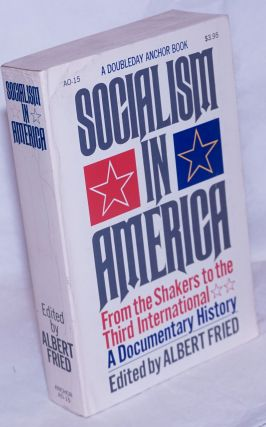 Socialism in America, from the Shakers to the Third International. A documentary history. Albert...