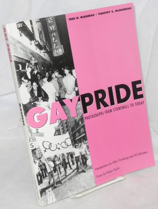 Gay pride; photographs from Stonewall to today. Fred W. McDarrah, Timothy S. McDarrah, Allen Ginsberg, historical Jill Johnston, Robert Taylor.