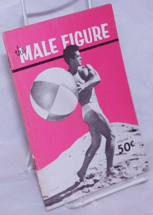 The Male Figure: vol. 2. Edgar Hayes Bruce of Los Angeles Alex Aronis, Frank Waters, Pepper...