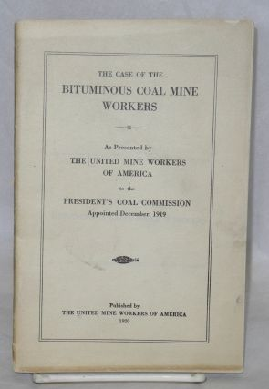The case of the bituminous coal mine workers; as presented by the United Mine Workers of...