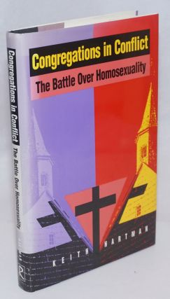 Congregations in Conflict: the battle over homosexuality. Keith Hartman
