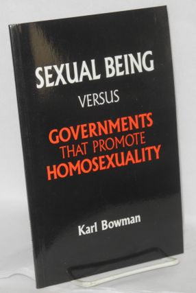 Sexual Being Versus Governments That Promote Homosexuality. Karl Bowman