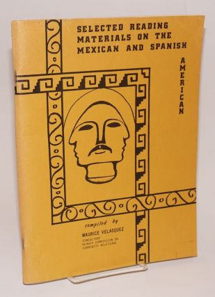 Selected reading materials of the Mexican and Spanish American. Maurice Velasquez, comp
