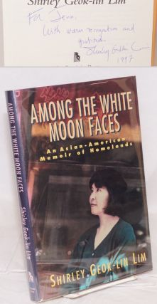 Among the white moon faces; an Asian-American memoir of homelands. Shirley Geok-lin Lim