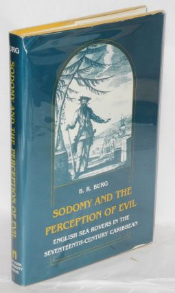 Sodomy and the Perception of Evil: English sea rovers in the seventeenth-century Caribbean. B. R....