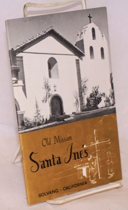 Old Mission Santa Inés; Solvang, California, 1804-1954. King Merrill, text and photos