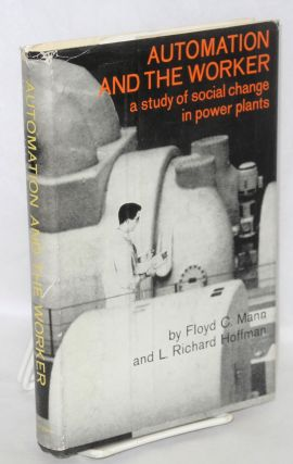 Automation and the worker; a study of social change in power plants. Floyd C. Mann, L. Richard...
