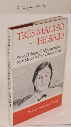 Trës macho-he said; Padre Gallegos of Albuquerque, New Mexico's first congressman. Fray Angelico...