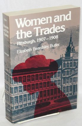 Women and the trades; Pittsburgh, 1907-1908. With a new introduction by Maurine Weiner Greenwald....