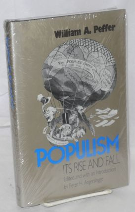 Populism, its rise and fall.; William A. Peffer; edited with an introduction by Peter H....