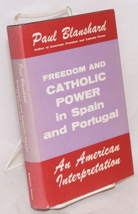 Freedom and Catholic power in Spain and Portugal, an American interpretation. Paul Blanshard