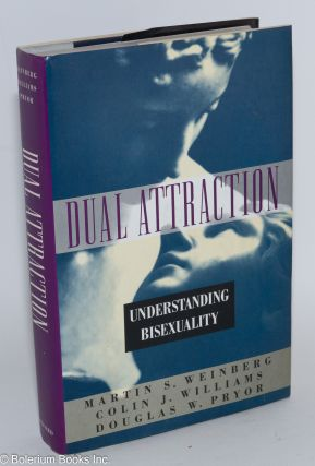 Dual attraction; understanding bisexuality. Martin S. Weinberg, Colin J. Williams, Doublas W. Pryor