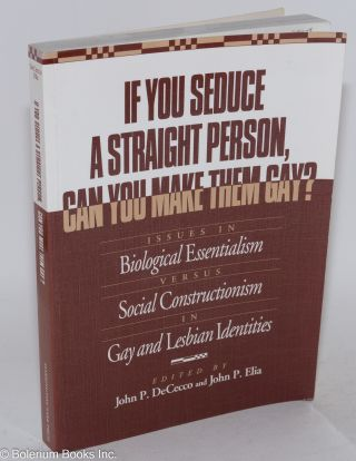 If you seduce a straight person, can you make them gay? Issues in biological essentialism versus...