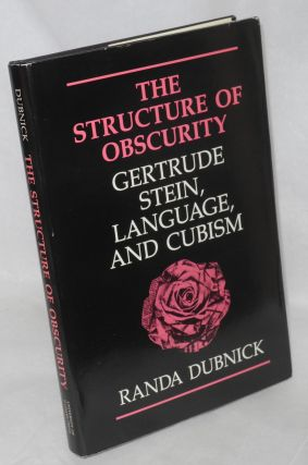 The structure of obscurity: Gertrude Stein, language, and cubism. Randa Dubnick