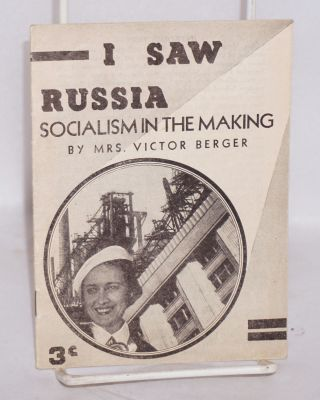 I saw Russia; socialism in the making, by Mrs. Victor Berger. Meta Berger