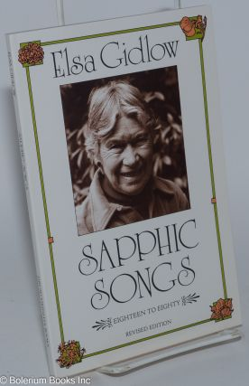 Sapphic Songs: eighteen to eighty, revised edition. Elsa Gidlow
