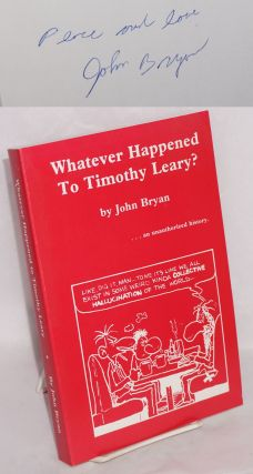 Whatever happened to Timothy Leary? ...an unauthorized history. John Bryan