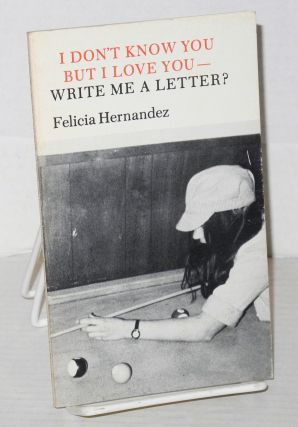 I don't know you but I love you - write me a letter? Felicia Hernandez.
