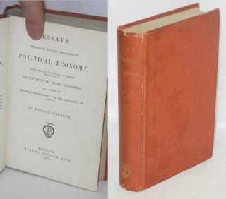 Essays designed to elucidate the science of political economy, while serving to explain and...