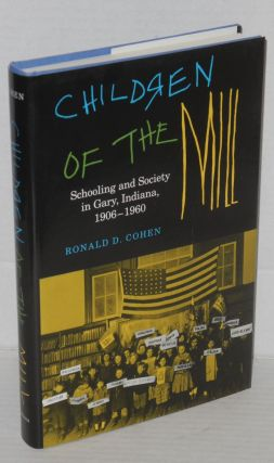 Children of the mill; schooling and society in Gary, Indiana, 1906-1960. Ronald D. Cohen