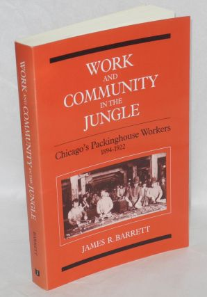 Work and community in the jungle; Chicago's packinghouse workers, 1894-1922. James R. Barrett.